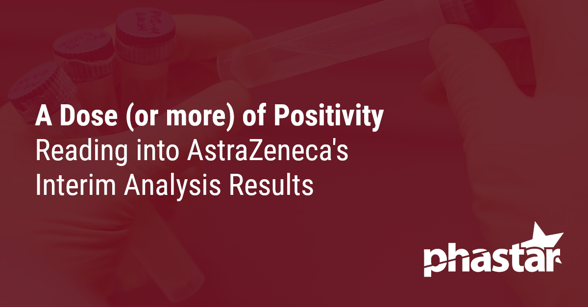 A Dose (or more) of Positivity - Reading into AstraZeneca's Interim Analysis Results
