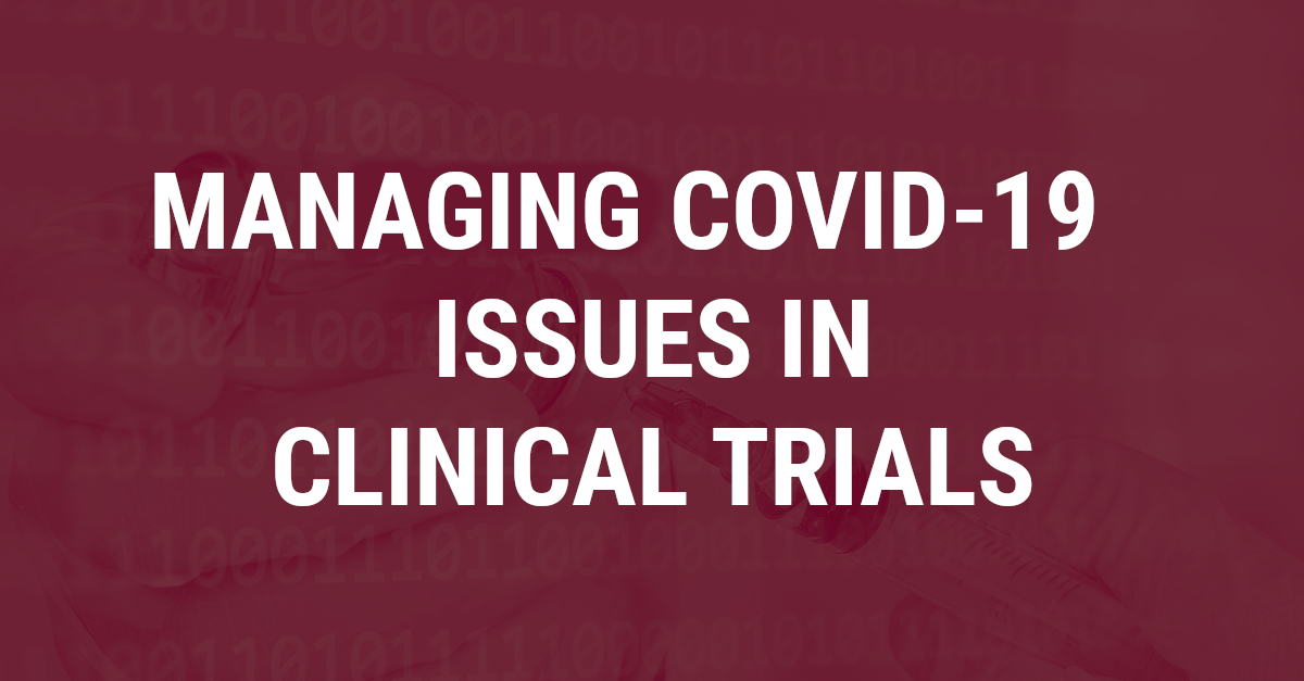 Managing COVID-19 issues in clinical trials