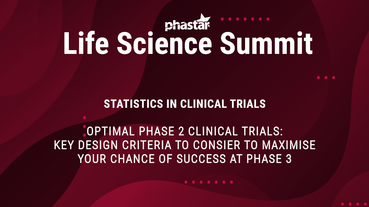 Optimal phase 2 clinical trials key design criteria to consider to maximise your chance of success at phase 3